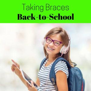 TAKING BRACES BACK-TO-SCHOOL
