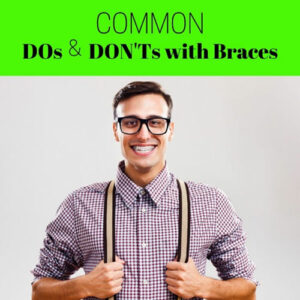 Common DOs and DONTs of BRACES