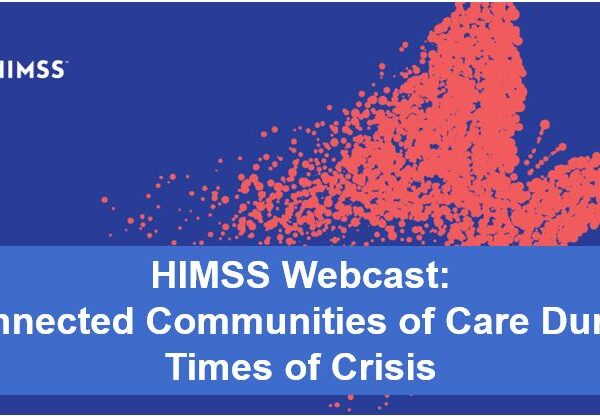 HIMSS Webcast I: Connected Communities of Care During Times of Crisis