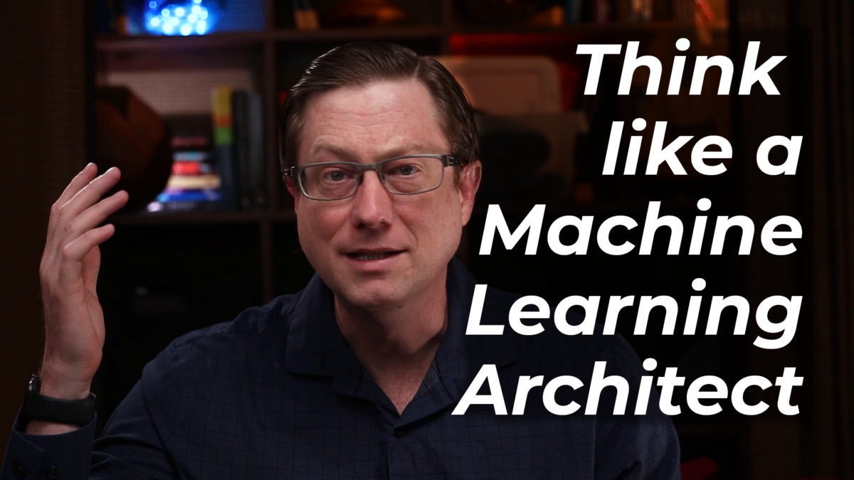 Thinking like a Machine Learning Architect