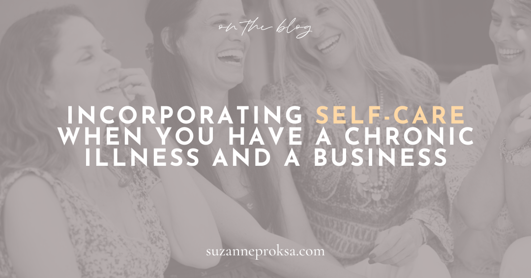 Incorporating Self-Care When You Have a Chronic Illness and a Business