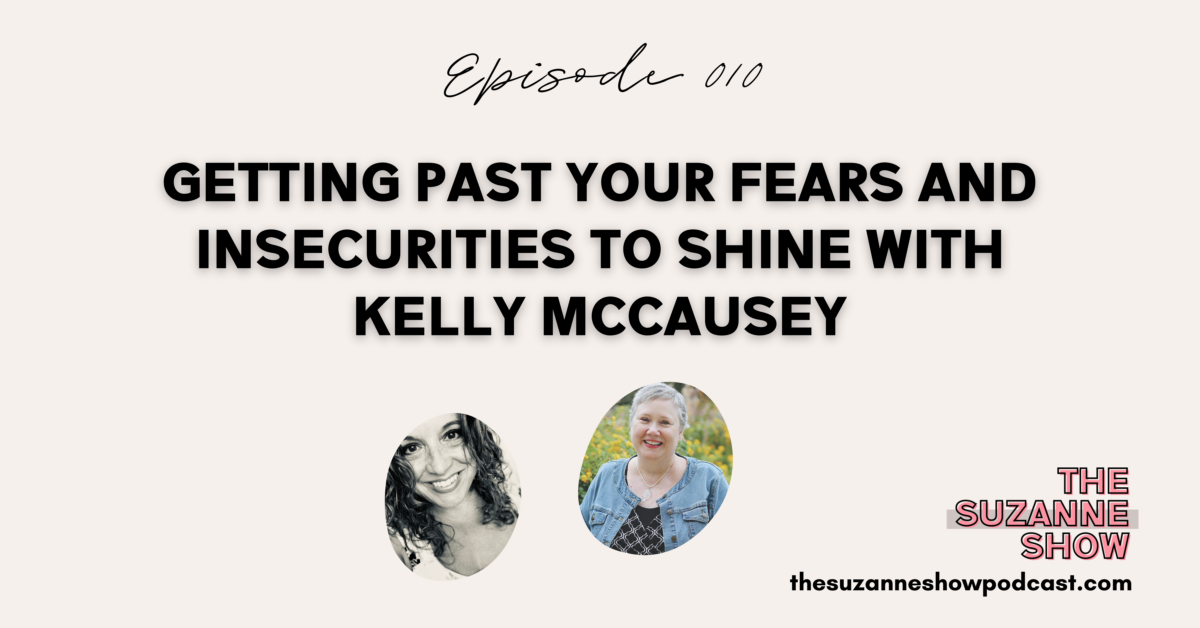 010 | Getting Past Your Fears and Insecurities to Shine with Kelly McCausey