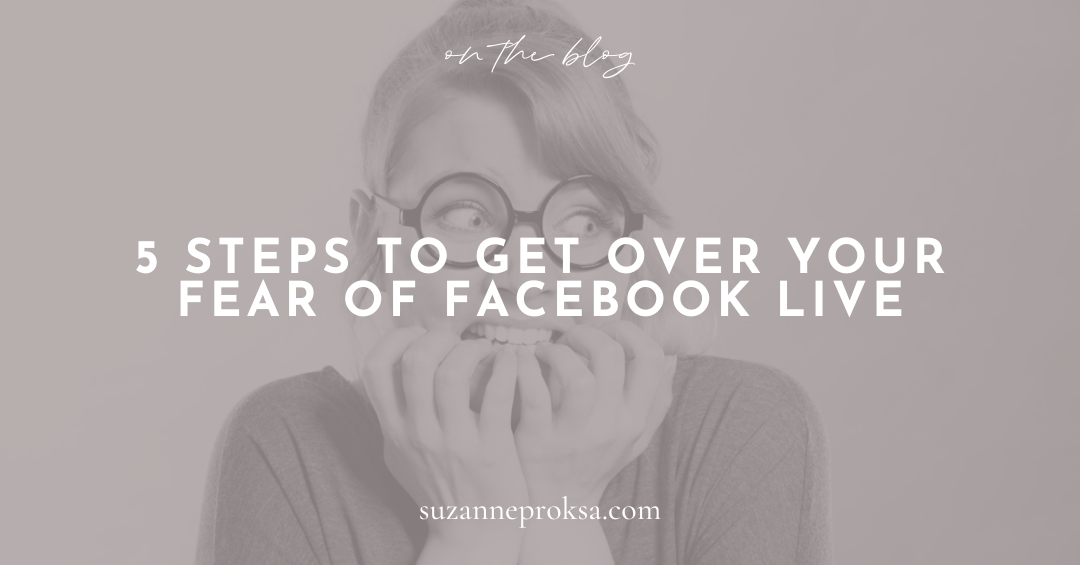 5 Steps to Get Over Your Fear of Facebook Live