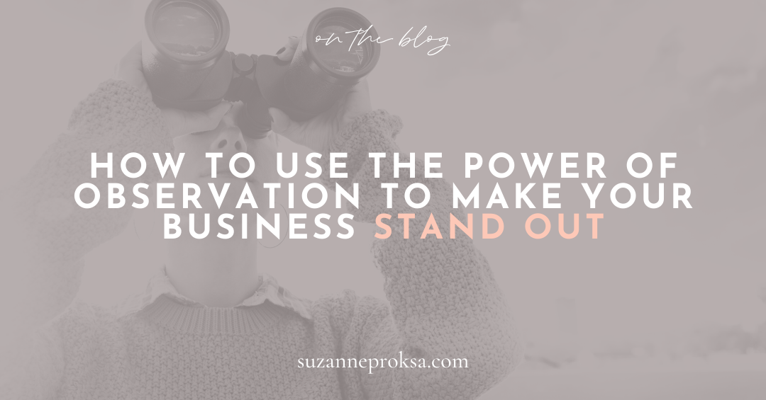 How to Use the Power of Observation to Make Your Business Stand Out