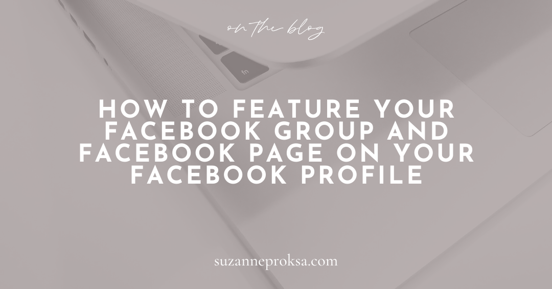 How to Feature Your Facebook Group and Facebook Page on Your Facebook Profile