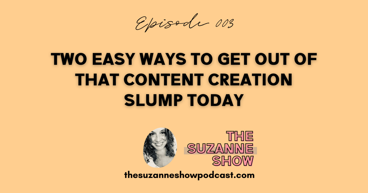 003 | Two Easy Ways to Get Out of That Content Creation Slump Today