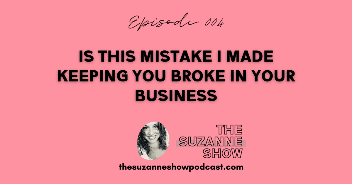 004 | Is This Mistake I Made Keeping You Broke In Your Business?