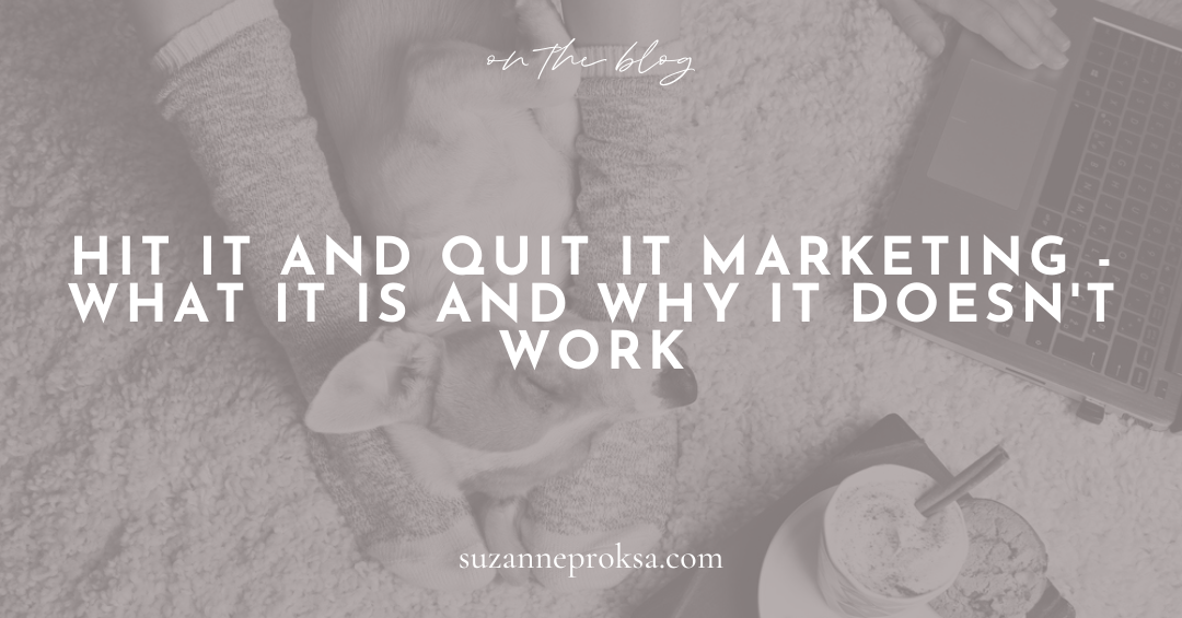 Hit It and Quit It Marketing - What It Is and Why It Doesn't Work