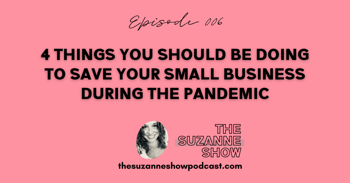 006 | 4 Things You Should Be Doing Now to Save Your Small Business During the Pandemic