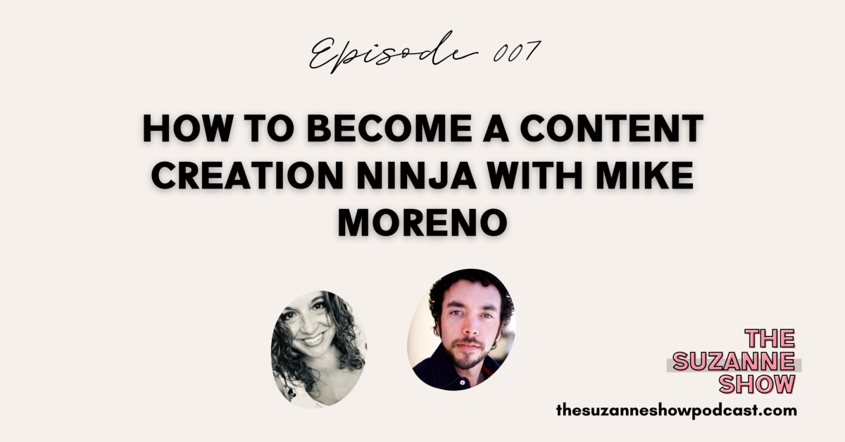 007 | How to Become a Content Creation Ninja with Mike Moreno