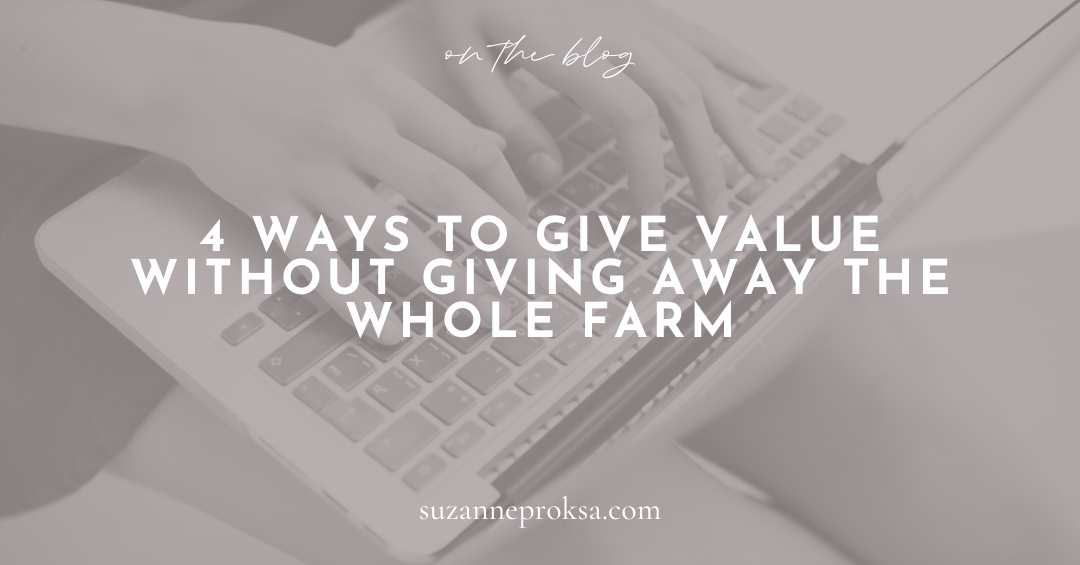 4 Ways to Give Value Without Giving Away the WHOLE Farm