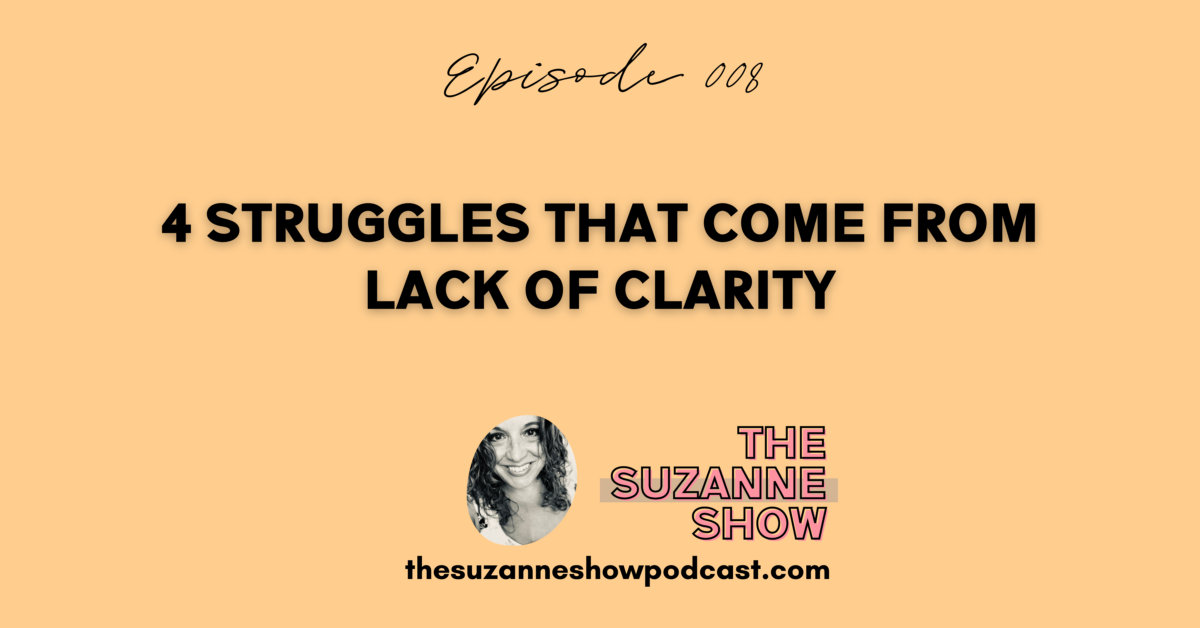 008 | 4 Struggles That Come From Lack of Clarity