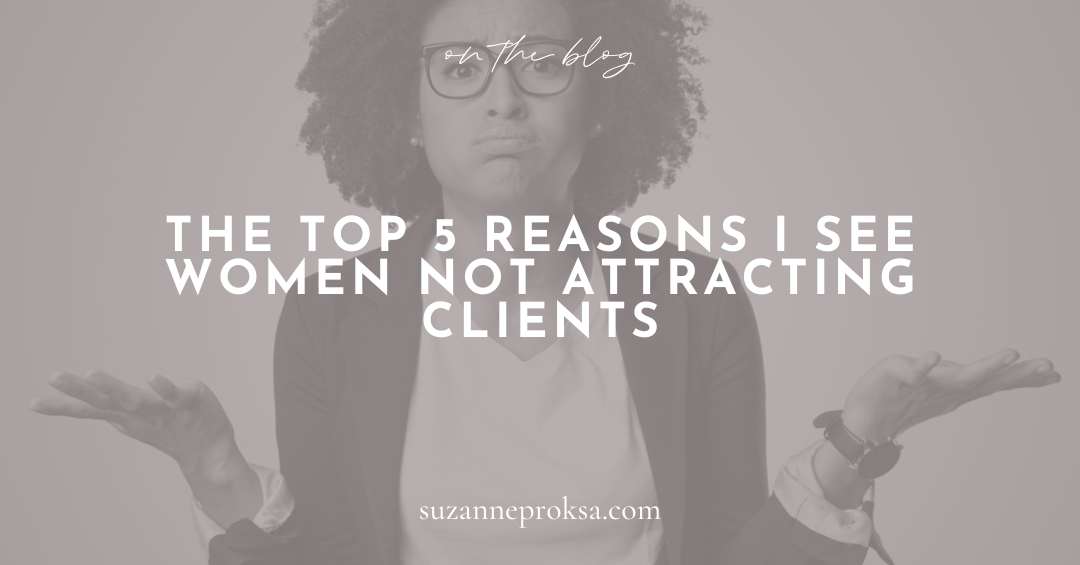 The Top 5 Reasons I See Women Not Attracting Clients