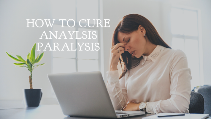 how to cure paralysis analysis