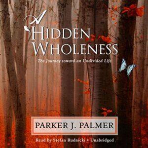 A Hidden Wholeness By Parker Palmer 11 Week Online Book Study @ Online Via Zoom
