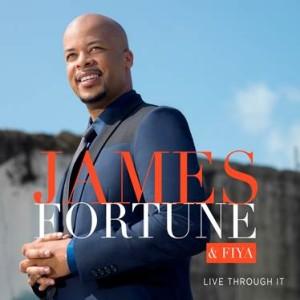 James Fortune  & FIYA - Live Through It
