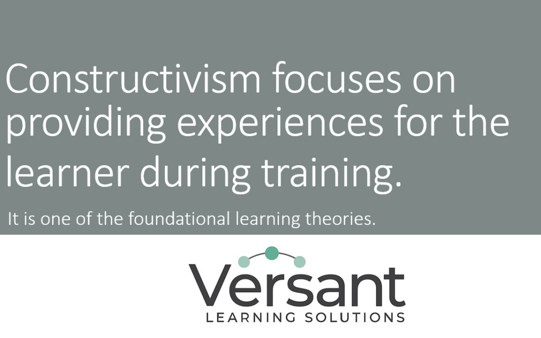 Constructivism focuses on providing experiences for the learner during training.