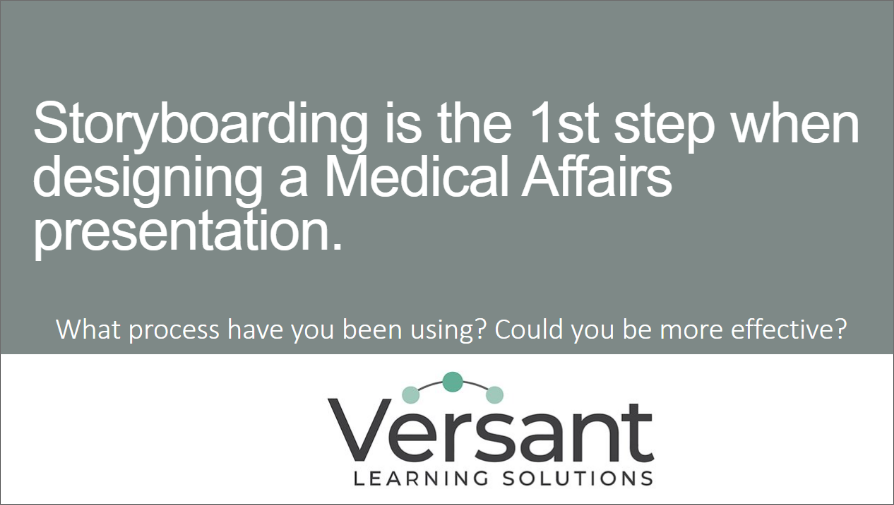 Storyboarding is the 1st step when designing a Medical Affairs presentation