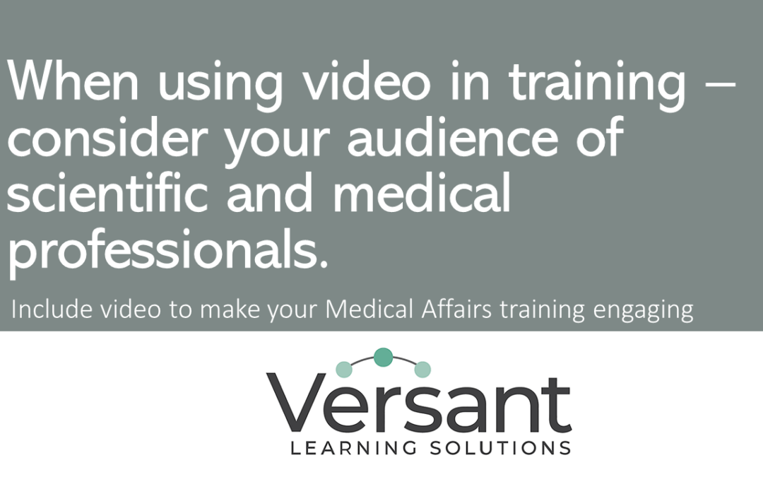 When using video in Medical Affairs training – consider your audience