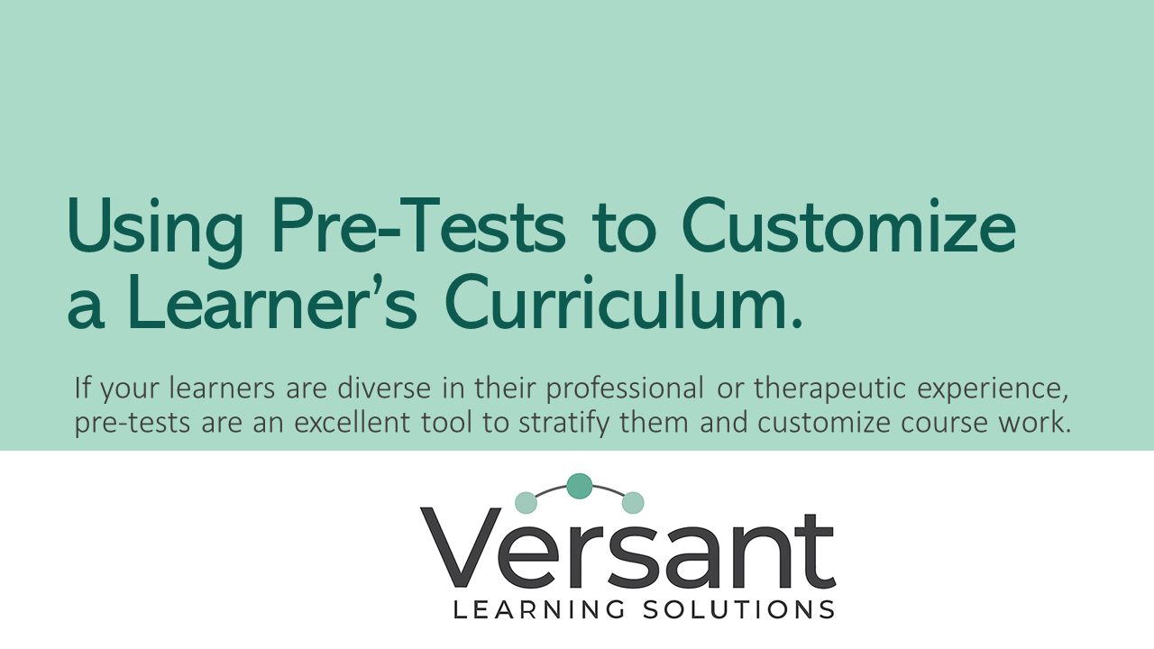 """Sage green background with dark green font. All text. Says """"Using pre-tests to customize a learner's curriculum"""" as the title. Subtext says: If your learners are diverse in their professional or therapeutic experience, pre-tests are an excellent tool to stratify them and customize coursework."""