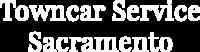 Towncar Service Sacramento Executive Sedan Services