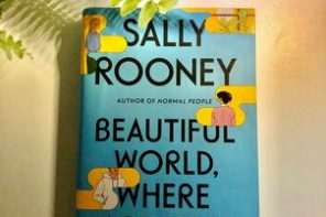 """Beauty Behind the Blind Spots: On """"Beautiful World, Where Are You,"""" Sally Rooney's latest and best"""