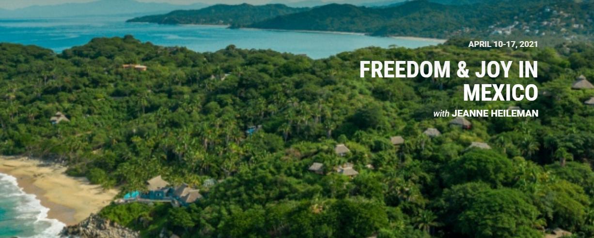 Freedom & Joy In Mexico: April 10-17, 2021