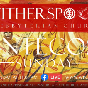 Worship at Witherspoon: Penetcost Sunday