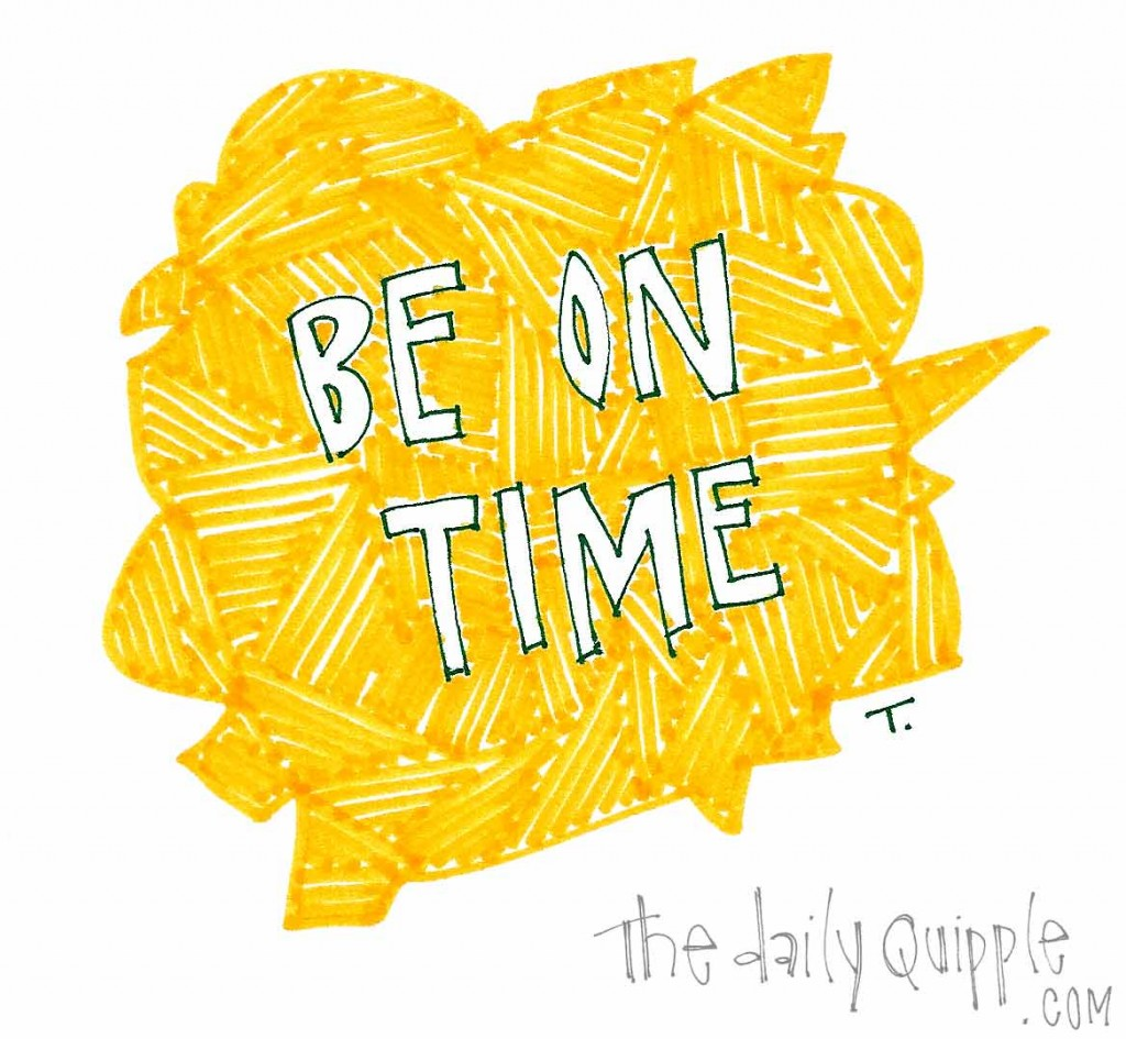 Be on time.