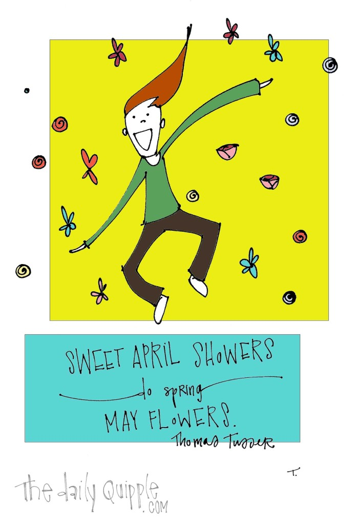 """""""Sweet April showers do spring May flowers."""" [Thomas Tusser]"""