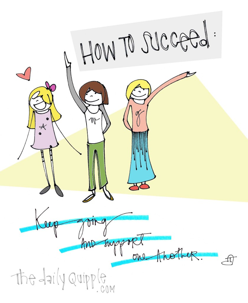 How to succeed: keep going and support one another.