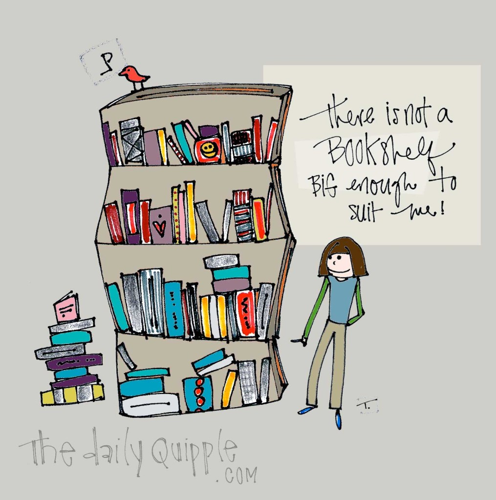 There isn't a bookshelf big enough to suit me!