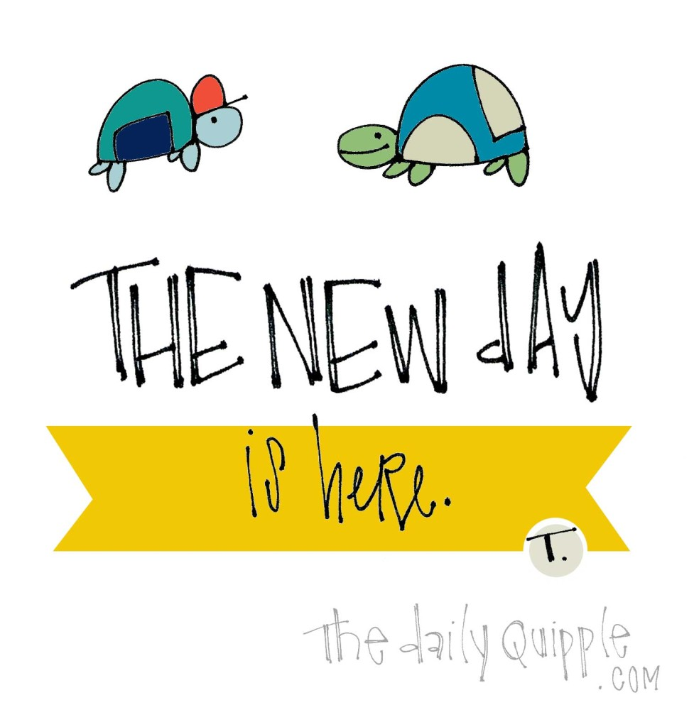 The new day is here.
