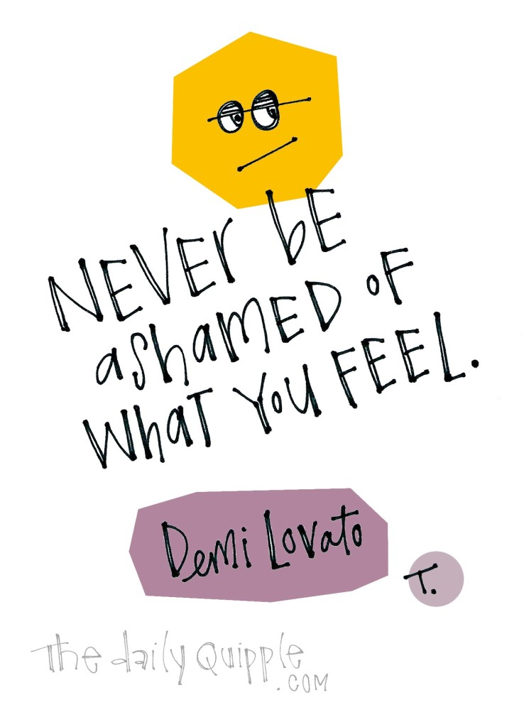 Never apologize for your feelings. [Demi Lovato]