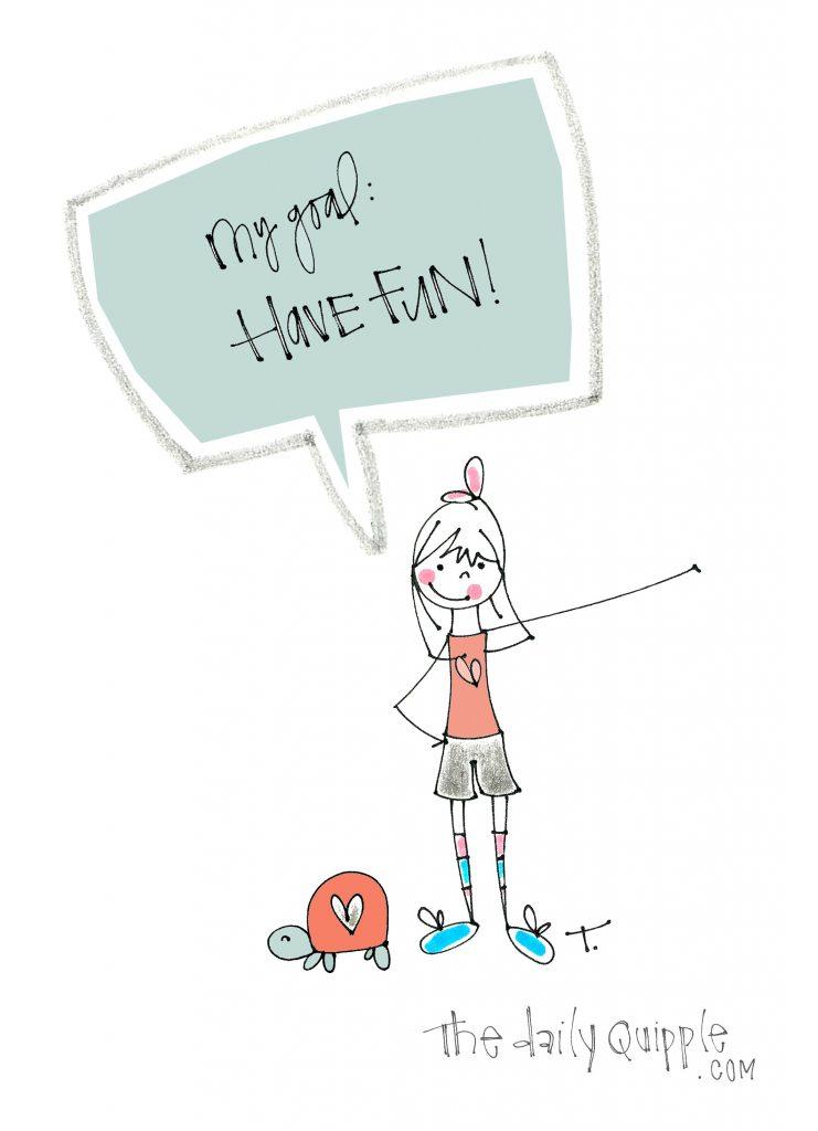 My goal: Have fun!