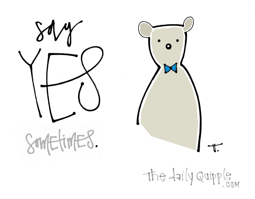 Illustration of a bear and words: Say YES [sometimes].