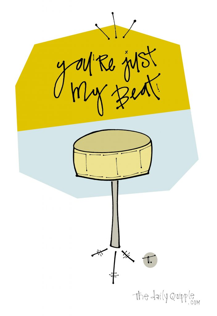 Illustration of a drum with words: You're just my beat!