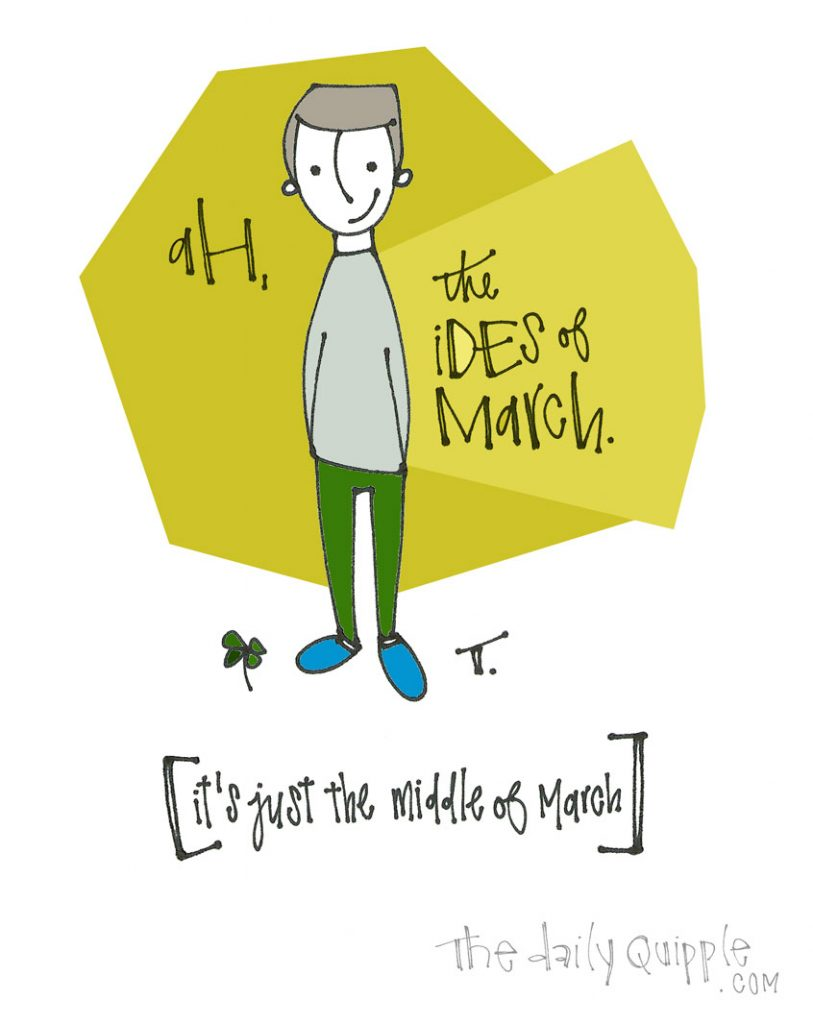 Middle of March | The Daily Quipple