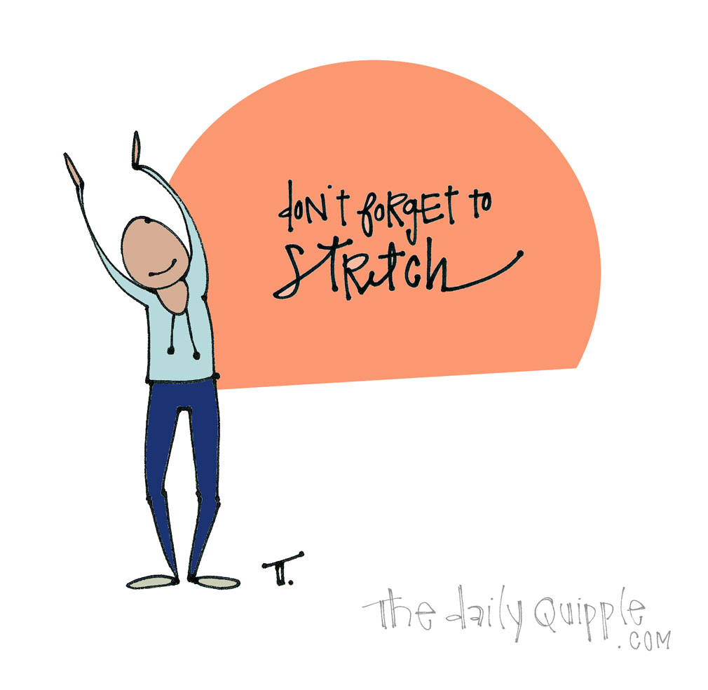 Stretch It Out | The Daily Quipple