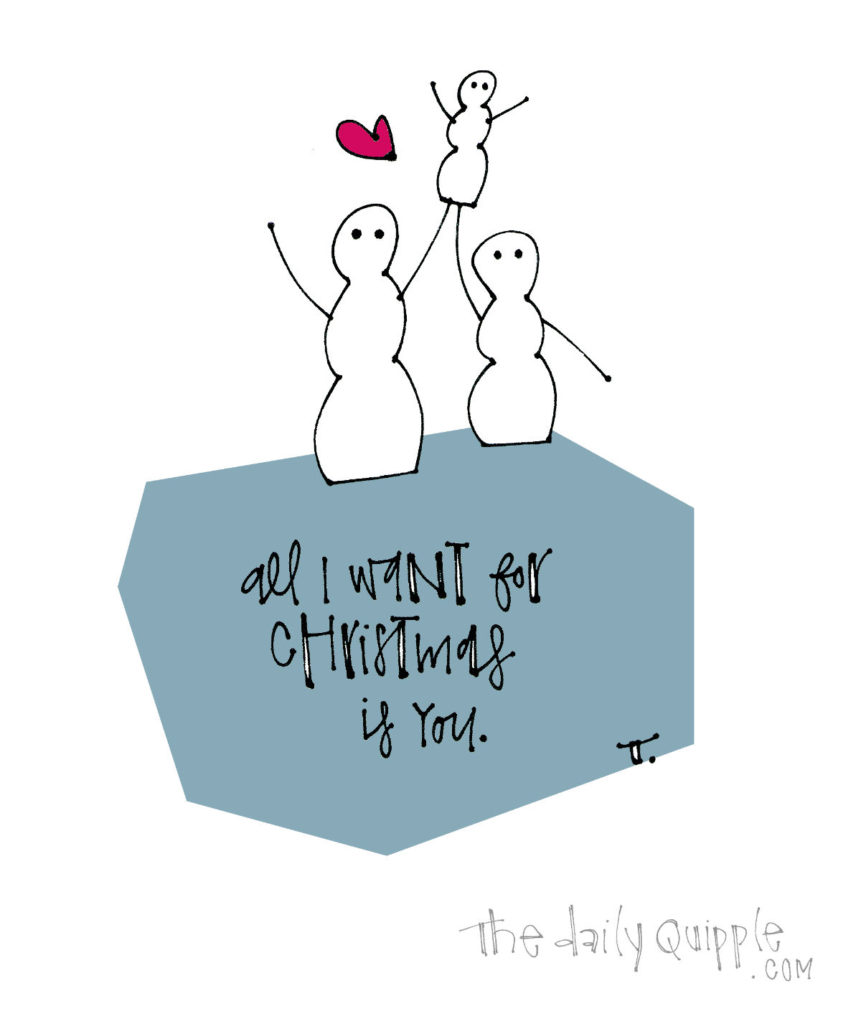 I Won't Ask for Much This Christmas | The Daily Quipple