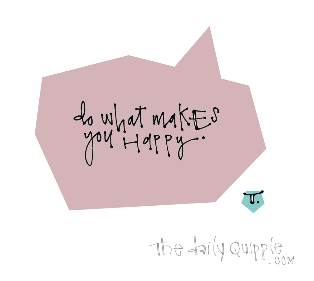 Do More of That | The Daily Quipple