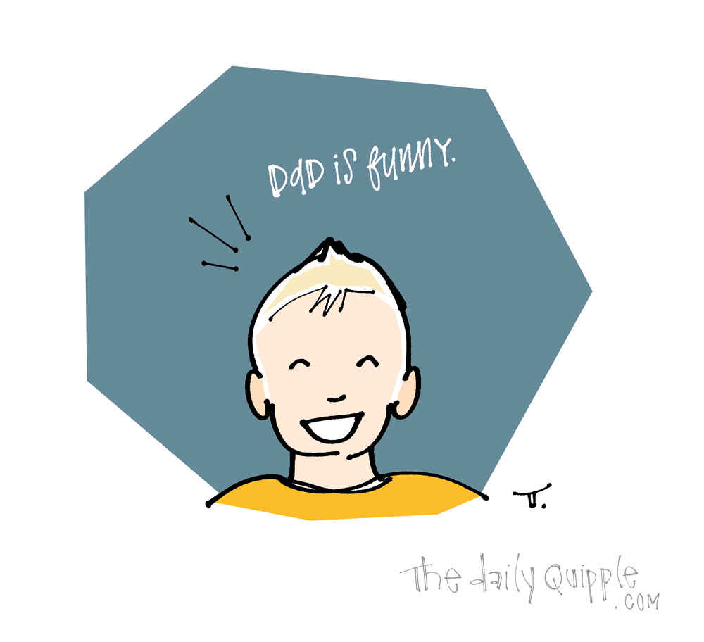 More, Dad!   The Daily Quipple