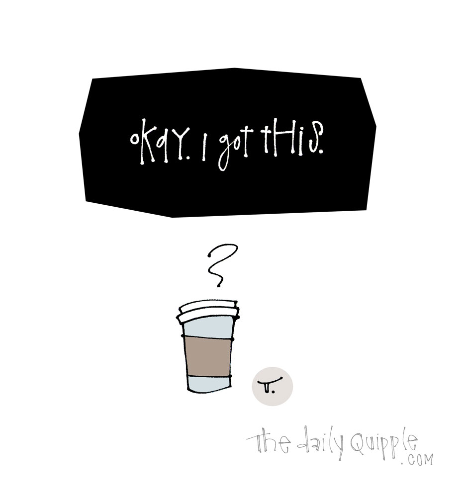 Caffeinated and Ready To Go | The Daily Quipple