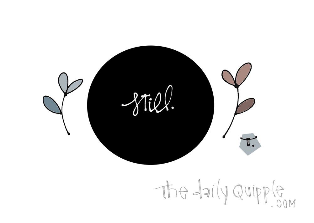 Keep Stillness Inside of You | The Daily Quipple