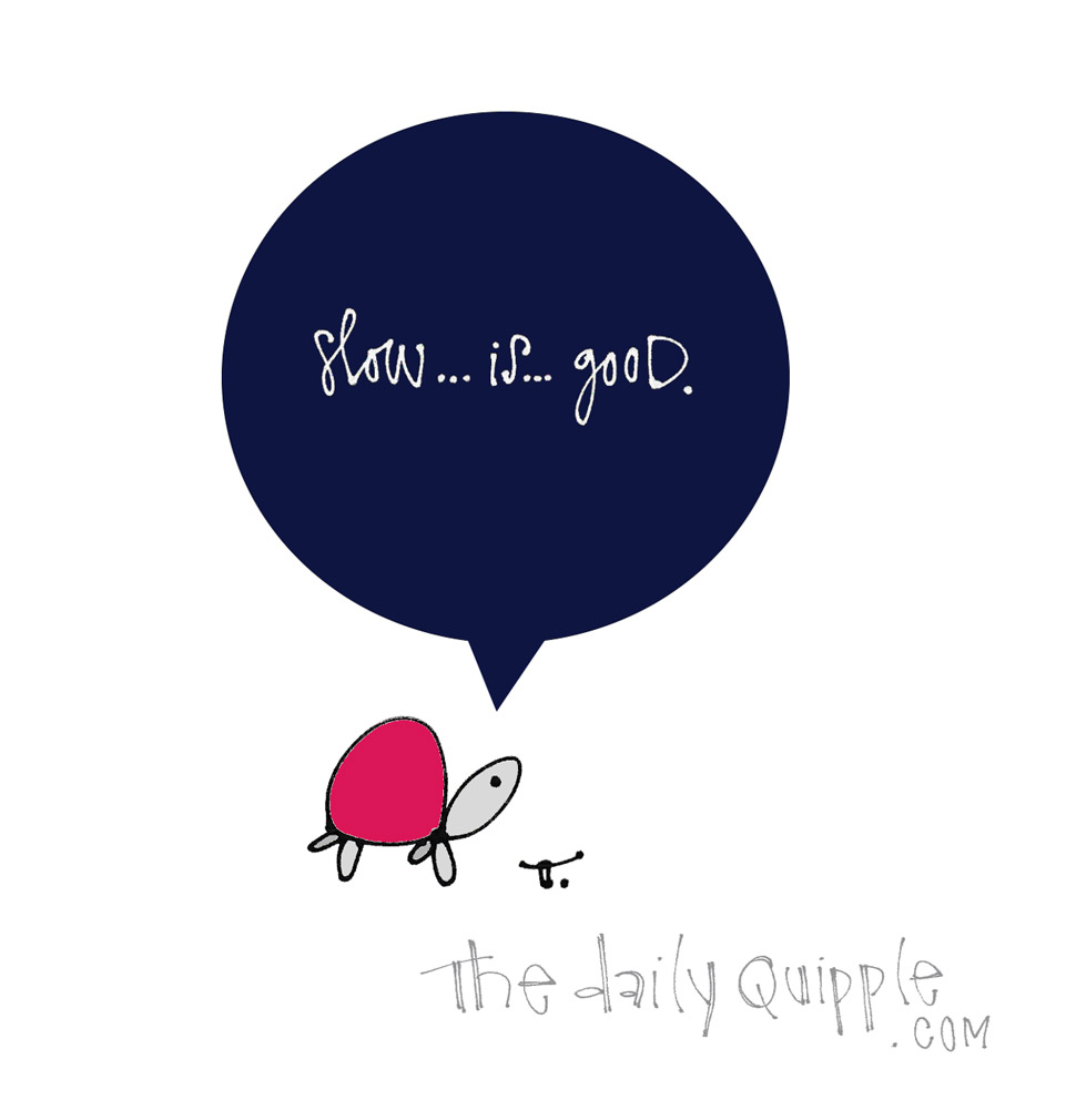 The Slow Life   The Daily Quipple