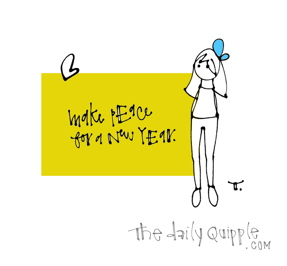 Make Peace | The Daily Quipple