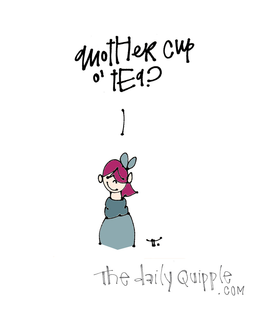 Tea for You, Tea for Me | The Daily Quipple