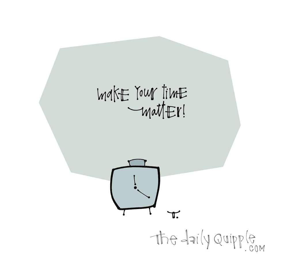 Time is Valuable | The Daily Quipple