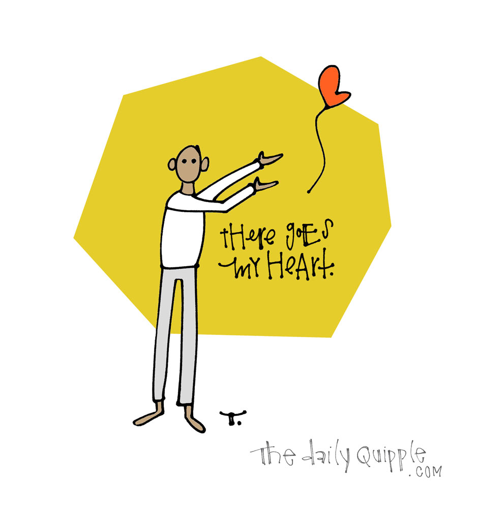 There Goes My Heart | The Daily Quipple