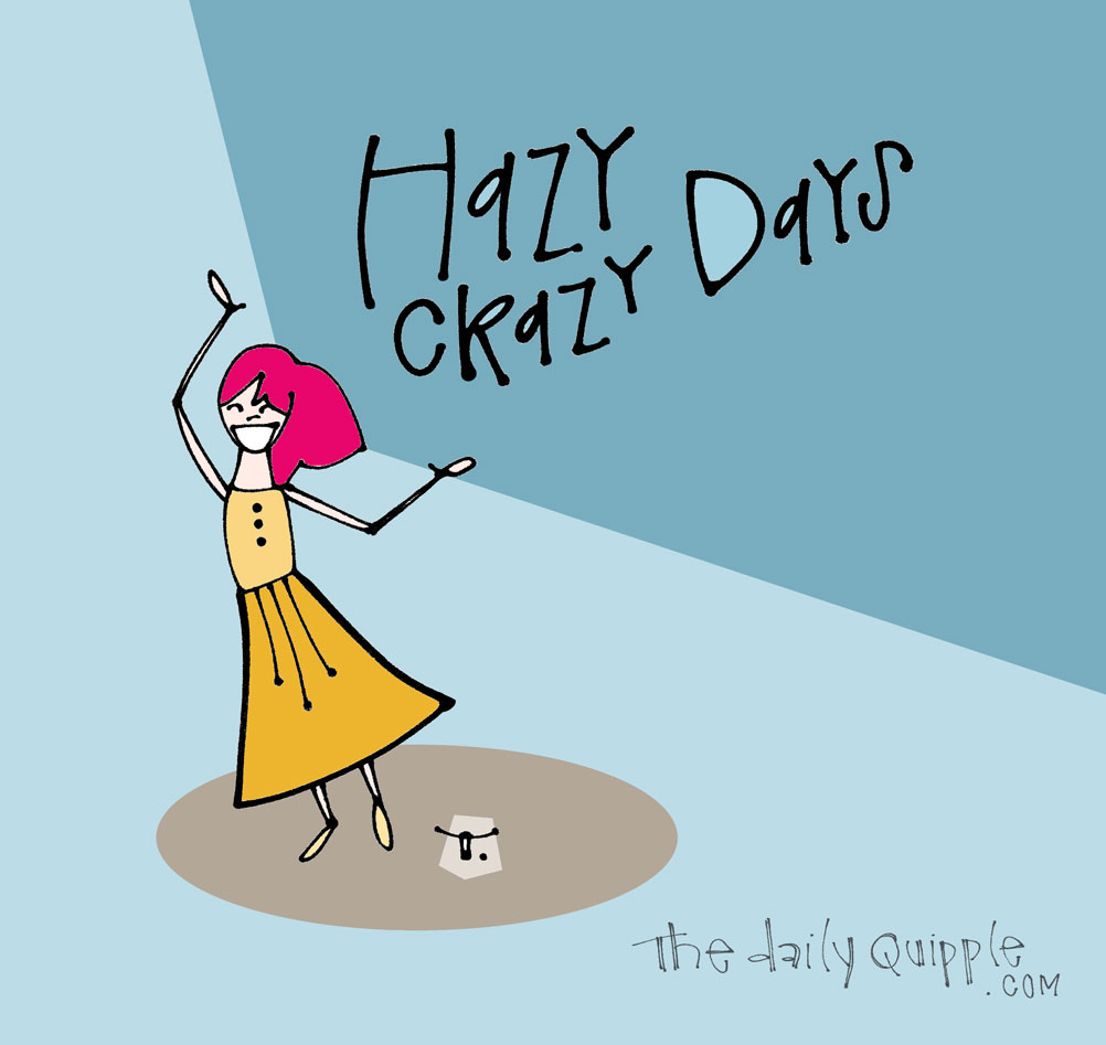 Not Lazy Days | The Daily Quipple